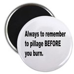 Pillage Before Burning Quote Magnet