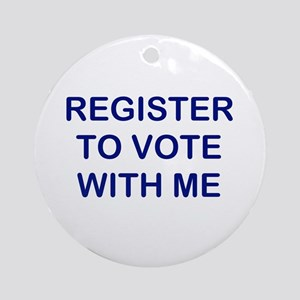 """""""Register to Vote With Me"""" Ornament (Rou"""