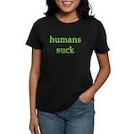 humans suck Women's Dark T-Shirt