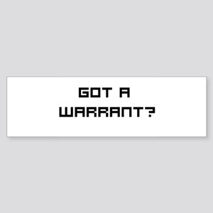 Got a Warrant? Bumper Sticker