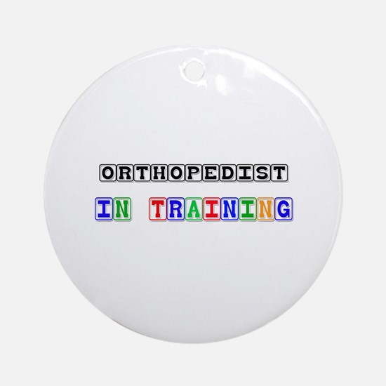 Orthopedist In Training Ornament (Round)