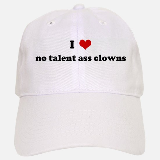 I Love no talent ass clowns Baseball Baseball Cap