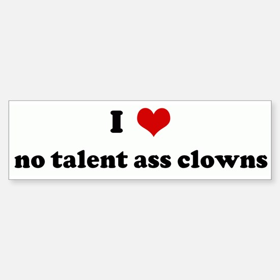 I Love no talent ass clowns Bumper Bumper Bumper Sticker