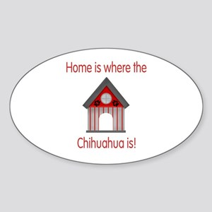 Home is where the Chihuahua is Oval Sticker