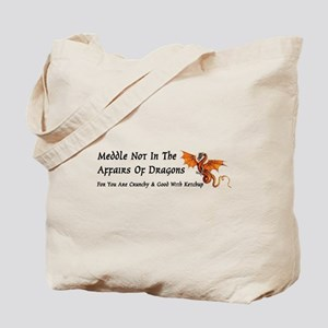 Meddle Not In The Affairs of Dragons... Tote Bag