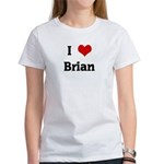 I Love Brian Women's T-Shirt
