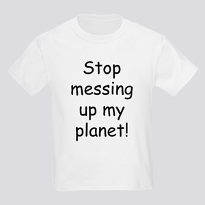 Stop Messing Up My Planet (ba Kids Light T-Shirt