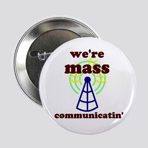 "Mass Communicatin' 2.25"" Button"