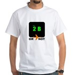 *NEW DESIGN* 2B or...NOT to BE! White T-Shirt