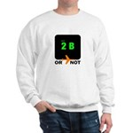 *NEW DESIGN* 2B or...NOT to BE! Sweatshirt
