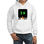 *NEW DESIGN* 2B or...NOT to BE! Hooded Sweatshirt