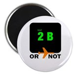 *NEW DESIGN* 2B or...NOT to BE! Magnet