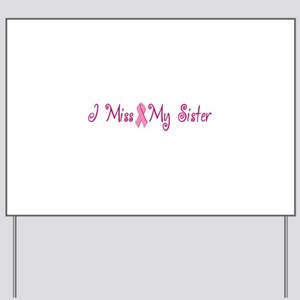 I Miss My Sister (Breast Cancer) Yard Sign