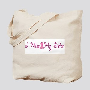 I Miss My Sister (Breast Cancer) Tote Bag
