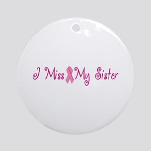 I Miss My Sister (Breast Cancer) Ornament (Round)