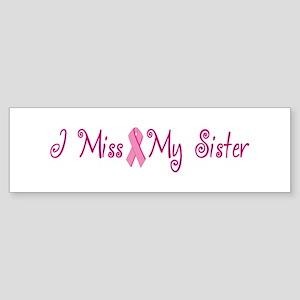 I Miss My Sister (Breast Cancer) Bumper Sticker