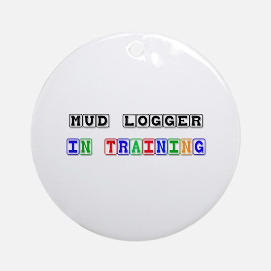 Mud Logger In Training Ornament (Round)