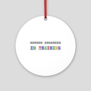 Mining Engineer In Training Ornament (Round)