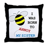 BORN TO ANNOY SISTER Throw Pillow