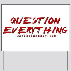 Question Everything Yard Sign