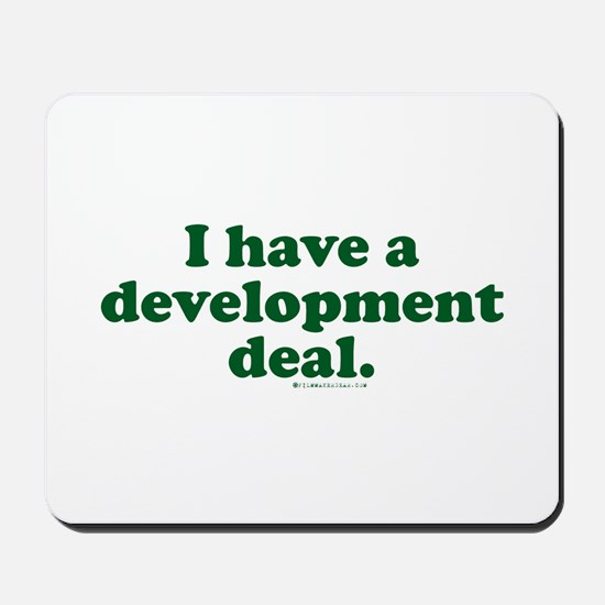 I Have A Development Deal Mousepad