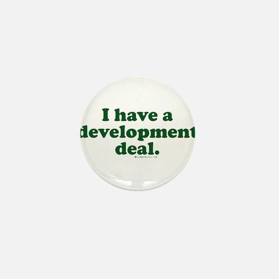 I Have A Development Deal Mini Button