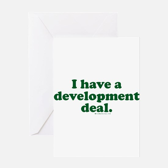 I Have A Development Deal Greeting Card