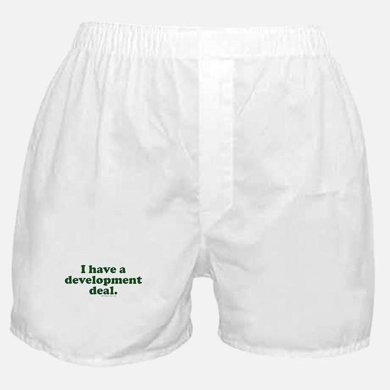 I Have A Development Deal Boxer Shorts