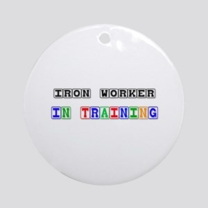 Iron Worker In Training Ornament (Round)