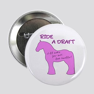 "Ride a Draft! Horse 2.25"" Button"