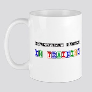 Investment Banker In Training Mug