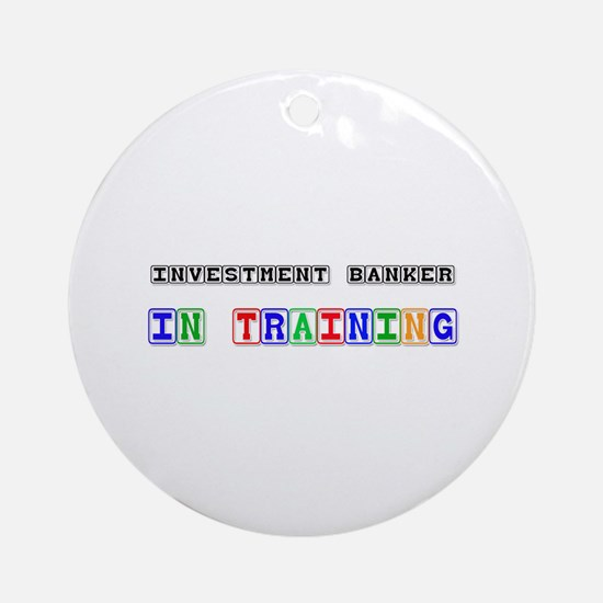 Investment Banker In Training Ornament (Round)