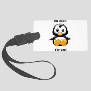 Oh Yeah, I'm Cool Penguin Large Luggage Tag