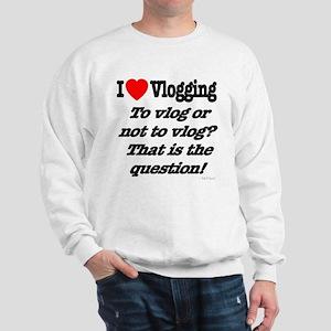 To vlog or not to vlog Sweatshirt
