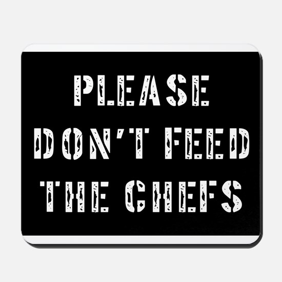 Please don't feed the chefs Mousepad