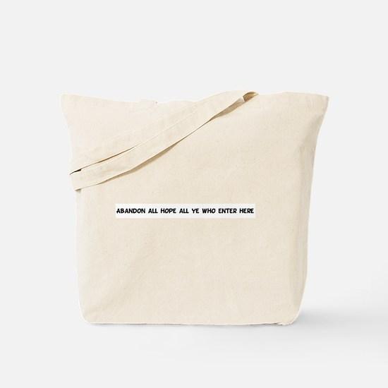 Abandon all hope all ye who Tote Bag