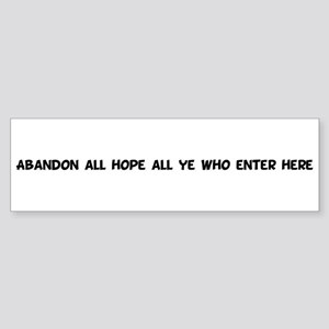 Abandon all hope all ye who Bumper Sticker