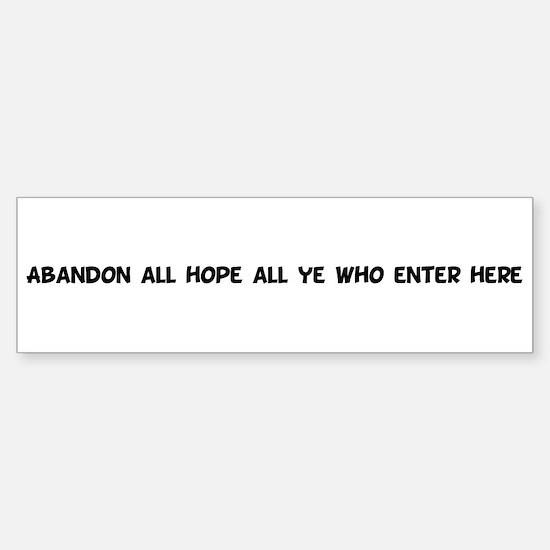 Abandon all hope all ye who Bumper Bumper Bumper Sticker