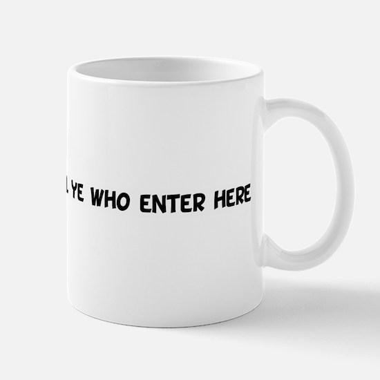 Abandon all hope all ye who Mug