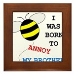 I WAS BORN TO ANNOY MY BROTHER Framed Tile