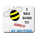 I WAS BORN TO ANNOY MY BROTHER Mousepad