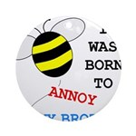 I WAS BORN TO ANNOY MY BROTHER Ornament (Round)