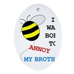 I WAS BORN TO ANNOY MY BROTHER Oval Ornament