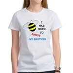 I WAS BORN TO ANNOY MY BROTHER Women's T-Shirt