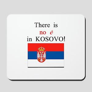 Kosovo is Serbia Mousepad