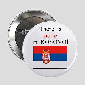 """Kosovo is Serbia 2.25"""" Button"""