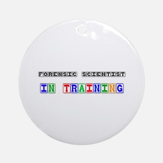 Forensic Scientist In Training Ornament (Round)