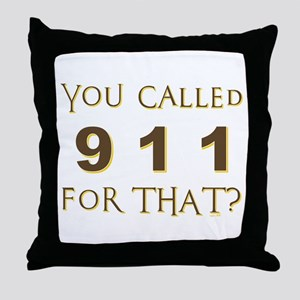 YOU CALLED 911 Throw Pillow