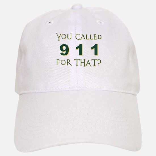 YOU CALLED 911 Baseball Baseball Baseball Cap