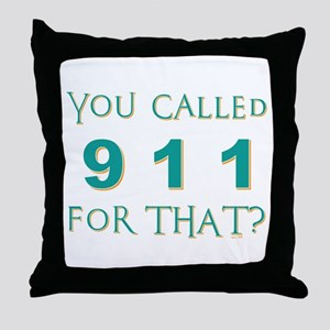 YOU CALLED 911 Throw Pillow